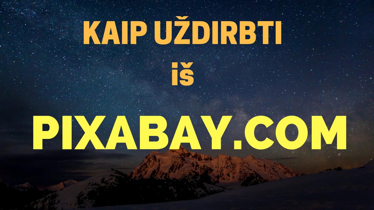 Užsidirbk pinigų talpindamas nuotraukas į Pixabay.com